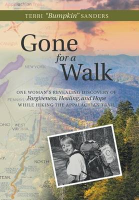 Gone for a Walk: One Woman's Revealing Discovery of Forgiveness, Healing, and Hope While Hiking the Appalachian Trail (Hardback)