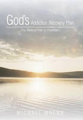 God's Addiction Recovery Plan: The Biblical Path to Freedom (Hardback)