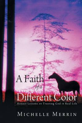 A Faith of a Different Color: Honest Lessons on Trusting God in Real Life (Paperback)