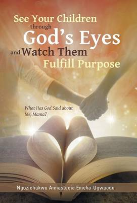 See Your Children Through God's Eyes and Watch Them Fulfill Purpose: What Has God Said about Me, Mama? (Hardback)