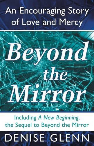 Beyond the Mirror: An Encouraging Story of Love and Mercy (Paperback)