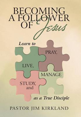 Becoming a Follower of Jesus: Learn to Live, Pray, Study, and Manage as a True Disciple (Hardback)