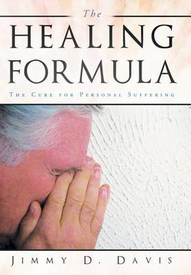 The Healing Formula: The Cure for Personal Suffering (Hardback)