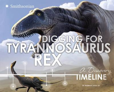 Digging for Tyrannosaurus rex: A Discovery Timeline (Paperback)