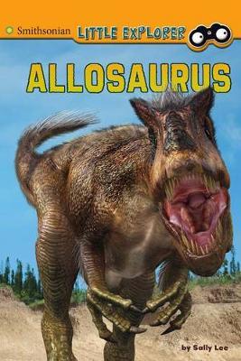 Allosaurus - Smithsonian Little Explorer (Hardback)