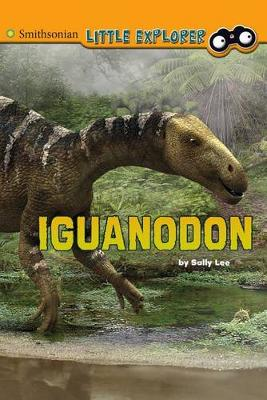 Iguanodon - Smithsonian Little Explorer (Hardback)
