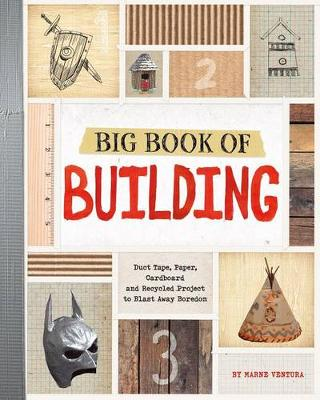 Big Book of Building: Duct Tape, Paper, Cardboard, and Recycled Projects to Blast Away Boredom (Paperback)