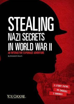 Stealing Nazi Secrets in World War II: An Interactive Espionage Adventure (Paperback)
