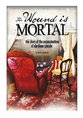 Wound Is Mortal: Story of the Assassination of Abraham Lincoln (Paperback)