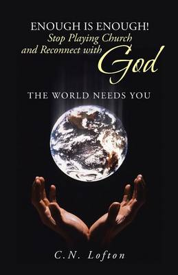 Enough Is Enough! Stop Playing Church and Reconnect with God: The World Needs You (Paperback)