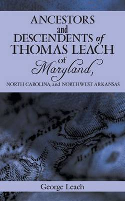 Ancestors and Descendents of Thomas Leach of Maryland, North Carolina, and Northwest Arkansas (Paperback)