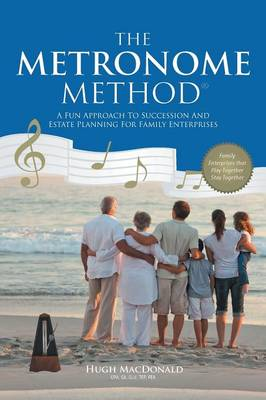 The Metronome Method: A Fun Approach to Succession and Estate Planning for Family Enterprises (Paperback)