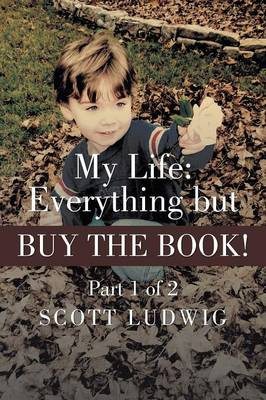 My Life: Everything But Buy the Book: Part 1 of 2 (Paperback)