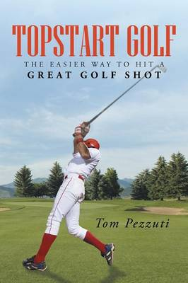Topstart Golf: The Easier Way to Hit a Great Golf Shot (Paperback)