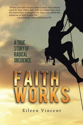Faith Works: A True Story of Radical Obedience (Paperback)