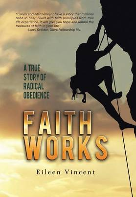 Faith Works: A True Story of Radical Obedience (Hardback)