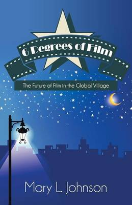 6 Degrees of Film: The Future of Film in the Global Village (Paperback)