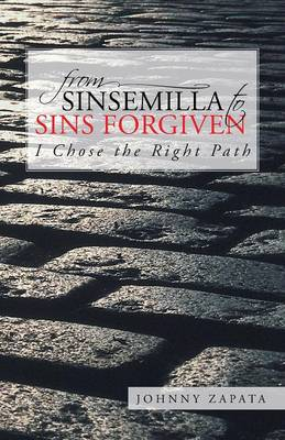 From Sinsemilla to Sins Forgiven: I Chose the Right Path (Paperback)