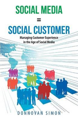 Social Media Equals Social Customer: Managing Customer Experience in the Age of Social Media (Paperback)