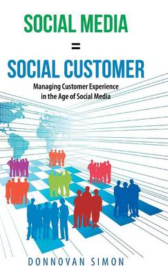 Social Media Equals Social Customer: Managing Customer Experience in the Age of Social Media (Hardback)