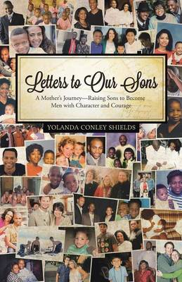 Letters to Our Sons: A Mother's Journey-Raising Sons to Become Men with Character and Courage (Paperback)