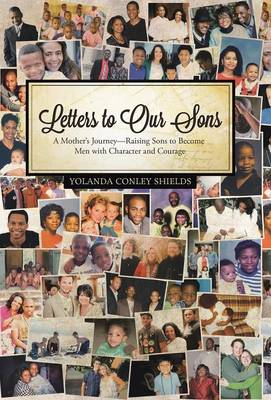 Letters to Our Sons: A Mother's Journey-Raising Sons to Become Men with Character and Courage (Hardback)