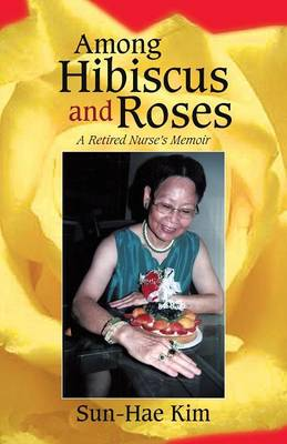 Among Hibiscus and Roses: A Retired Nurse's Memoir (Paperback)