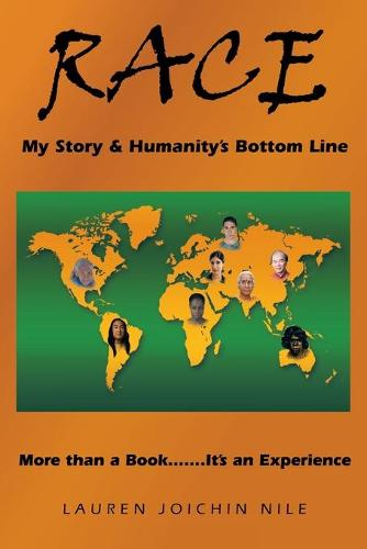 Race: My Story & Humanity's Bottom Line: More Than a Book.......It's an Experience (Paperback)