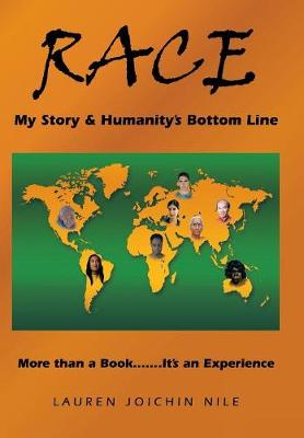 Race: My Story & Humanity's Bottom Line: More Than a Book.......It's an Experience (Hardback)