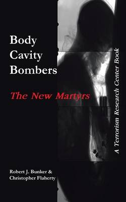 Body Cavity Bombers: The New Martyrs: A Terrorism Research Center Book (Paperback)