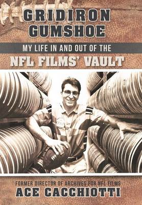 Gridiron Gumshoe: My Life in and Out of the NFL Films' Vault (Hardback)