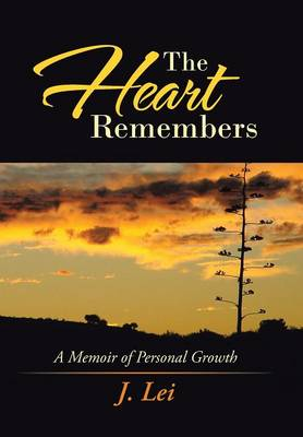 The Heart Remembers: A Memoir of Personal Growth (Hardback)