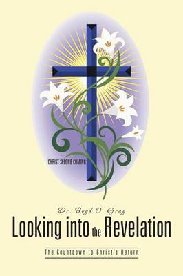 Looking Into the Revelation: The Countdown to Christ's Return (Paperback)
