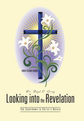 Looking Into the Revelation: The Countdown to Christ's Return (Hardback)