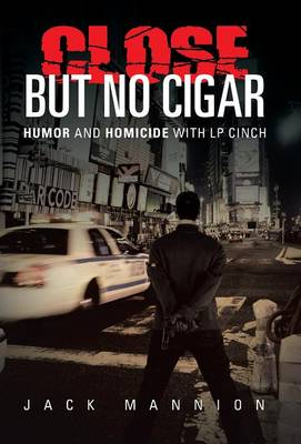 Close But No Cigar: Humor and Homicide with LP Cinch (Hardback)