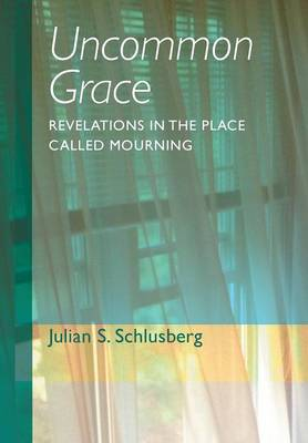 Uncommon Grace: Revelations in the Place Called Mourning (Hardback)