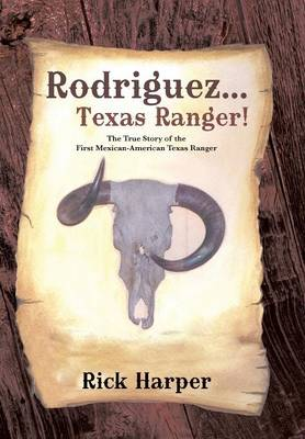 Rodriguez... Texas Ranger!: The True Story of the First Mexican American Texas Ranger (Hardback)