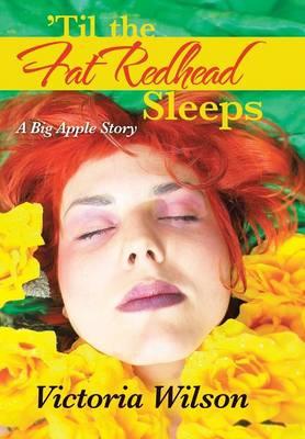 'Til the Fat Redhead Sleeps: A Big Apple Story (Hardback)