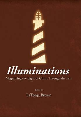 Illuminations: Magnifying the Light of Christ Through the Pen (Hardback)