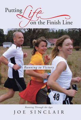 Putting Life on the Finish Line: Running to Victory (Hardback)