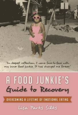 A Food Junkie's Guide to Recovery: Overcoming a Lifetime of Emotional Eating (Hardback)