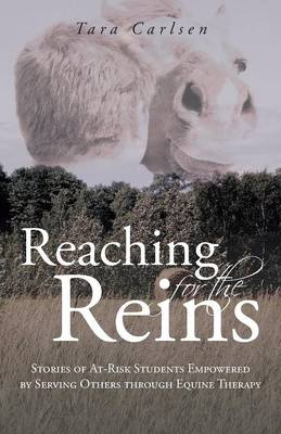 Reaching for the Reins: Stories of At-Risk Students Empowered by Serving Others Through Equine Therapy (Paperback)