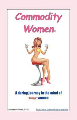 Commodity Women: A Daring Journey Into the Mind-Set of Some Women (Paperback)