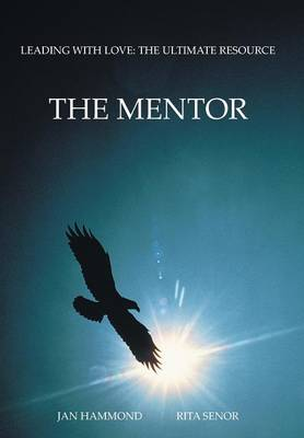 The Mentor: Leading with Love: The Ultimate Resource (Hardback)