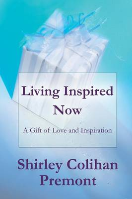 Living Inspired Now: A Gift of Love and Inspiration (Paperback)