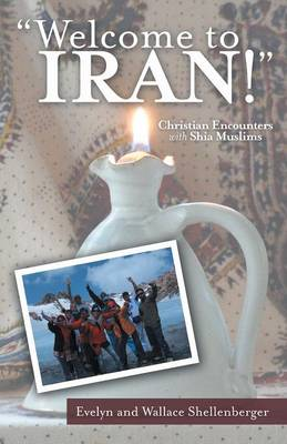 Welcome to Iran!: Christian Encounters with Shia Muslims (Paperback)