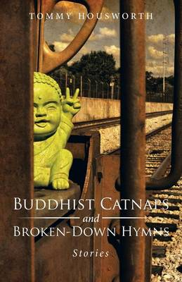 Buddhist Catnaps and Broken-Down Hymns: Stories (Paperback)