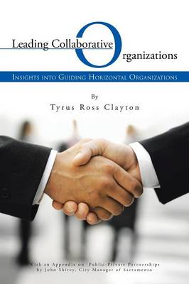 Leading Collaborative Organizations: Insights Into Guiding Horizontal Organizations (Paperback)