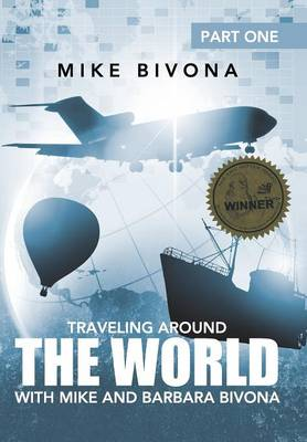 Traveling Around the World with Mike and Barbara Bivona: Part One (Hardback)