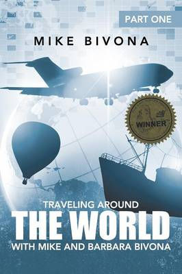 Traveling Around the World with Mike and Barbara Bivona: Part One (Paperback)